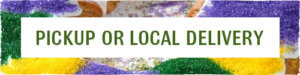King Cake Pickup or Local Delivery